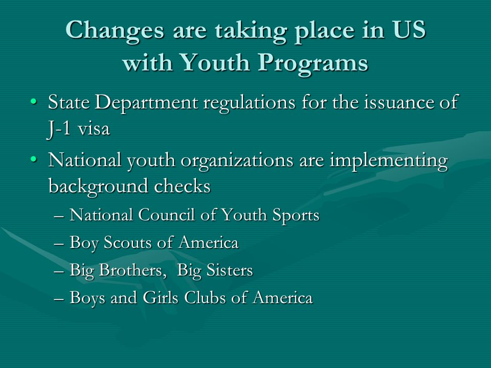 Changes are taking place in US with Youth Programs State Department regulations for the issuance of J-1 visaState Department regulations for the issua
