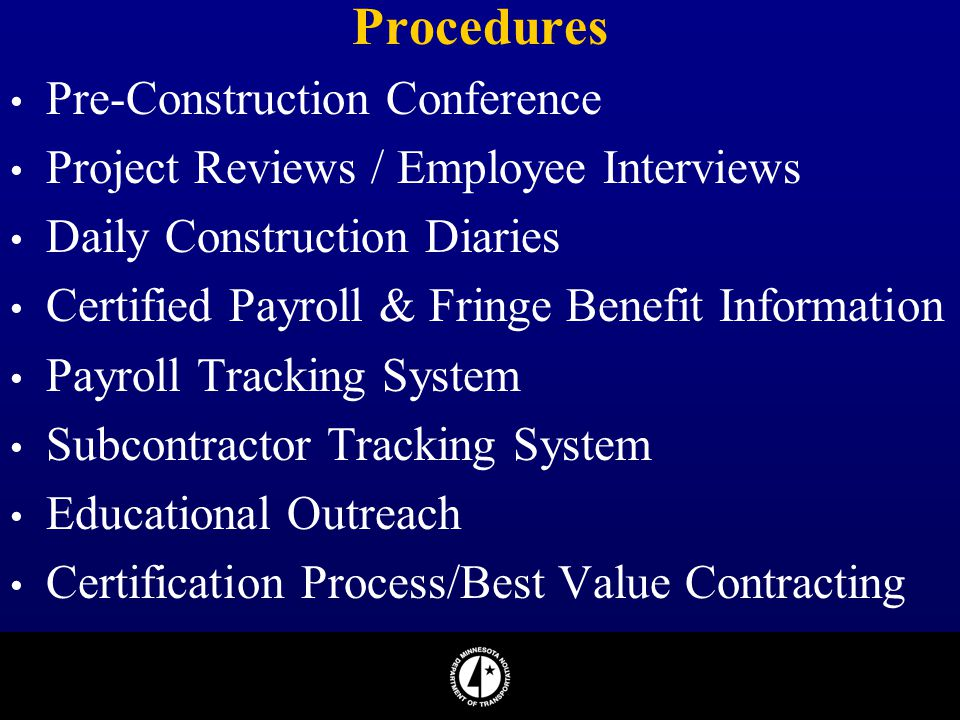 Procedures Pre-Construction Conference Project Reviews / Employee Interviews Daily Construction Diaries Certified Payroll & Fringe Benefit Information