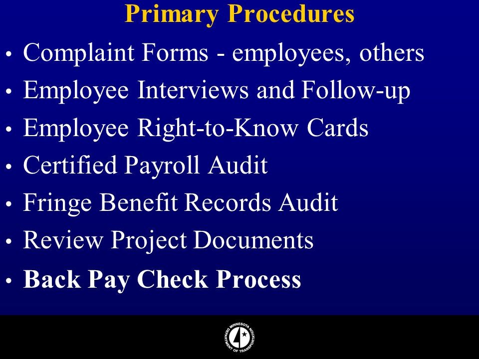 Primary Procedures Complaint Forms - employees, others Employee Interviews and Follow-up Employee Right-to-Know Cards Certified Payroll Audit Fringe B