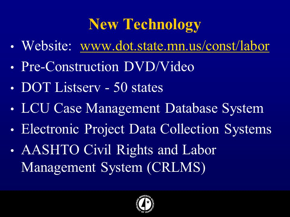 New Technology Website: www.dot.state.mn.us/const/laborwww.dot.state.mn.us/const/labor Pre-Construction DVD/Video DOT Listserv - 50 states LCU Case Ma