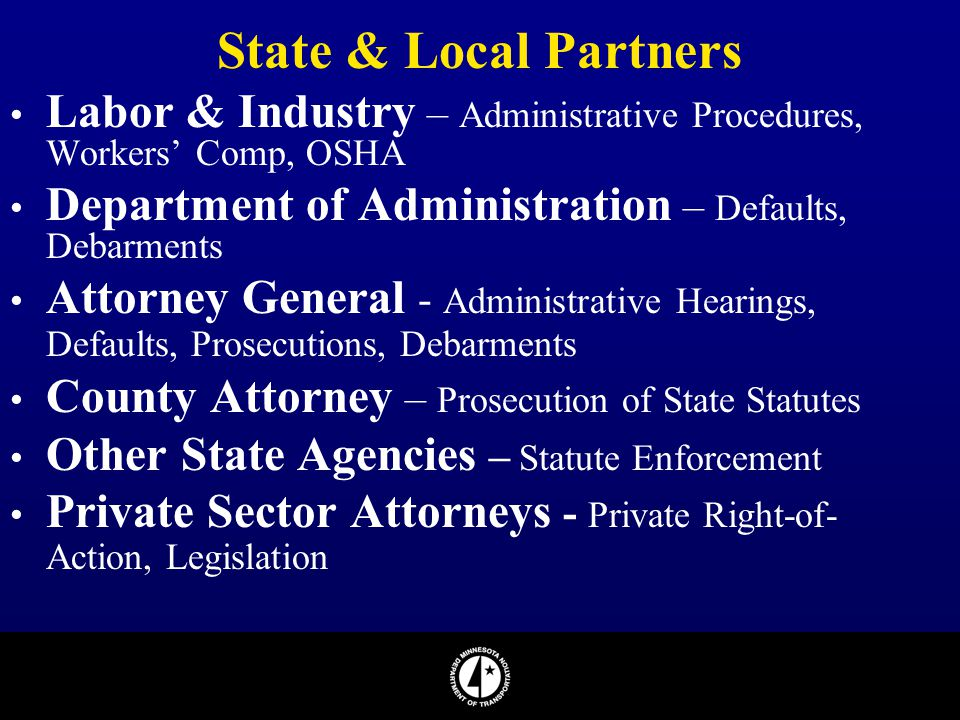 State & Local Partners Labor & Industry – Administrative Procedures, Workers' Comp, OSHA Department of Administration – Defaults, Debarments Attorney