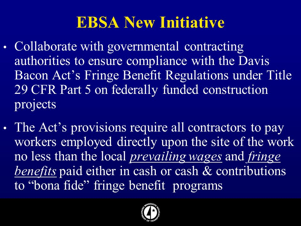 EBSA New Initiative Collaborate with governmental contracting authorities to ensure compliance with the Davis Bacon Act's Fringe Benefit Regulations u
