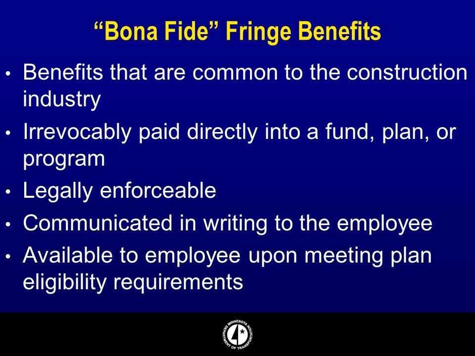 """Bona Fide"" Fringe Benefits Benefits that are common to the construction industry Irrevocably paid directly into a fund, plan, or program Legally enfo"