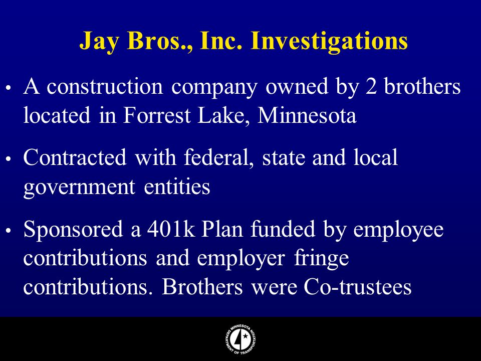 Jay Bros., Inc. Investigations A construction company owned by 2 brothers located in Forrest Lake, Minnesota Contracted with federal, state and local