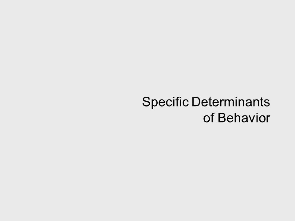 Specific Determinants of Behavior