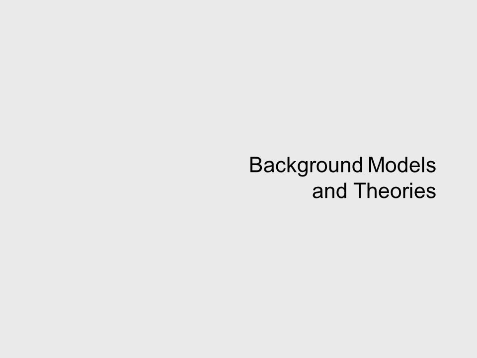 Background Models and Theories