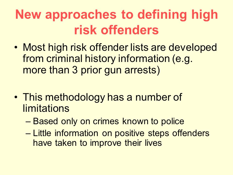 Implications Current lists may miss some individuals who are currently causing problems in the community but have not been arrested or arrested a sufficient number of times Current lists may include individuals who have made mistakes in the past but are now are in the process of improving their lives