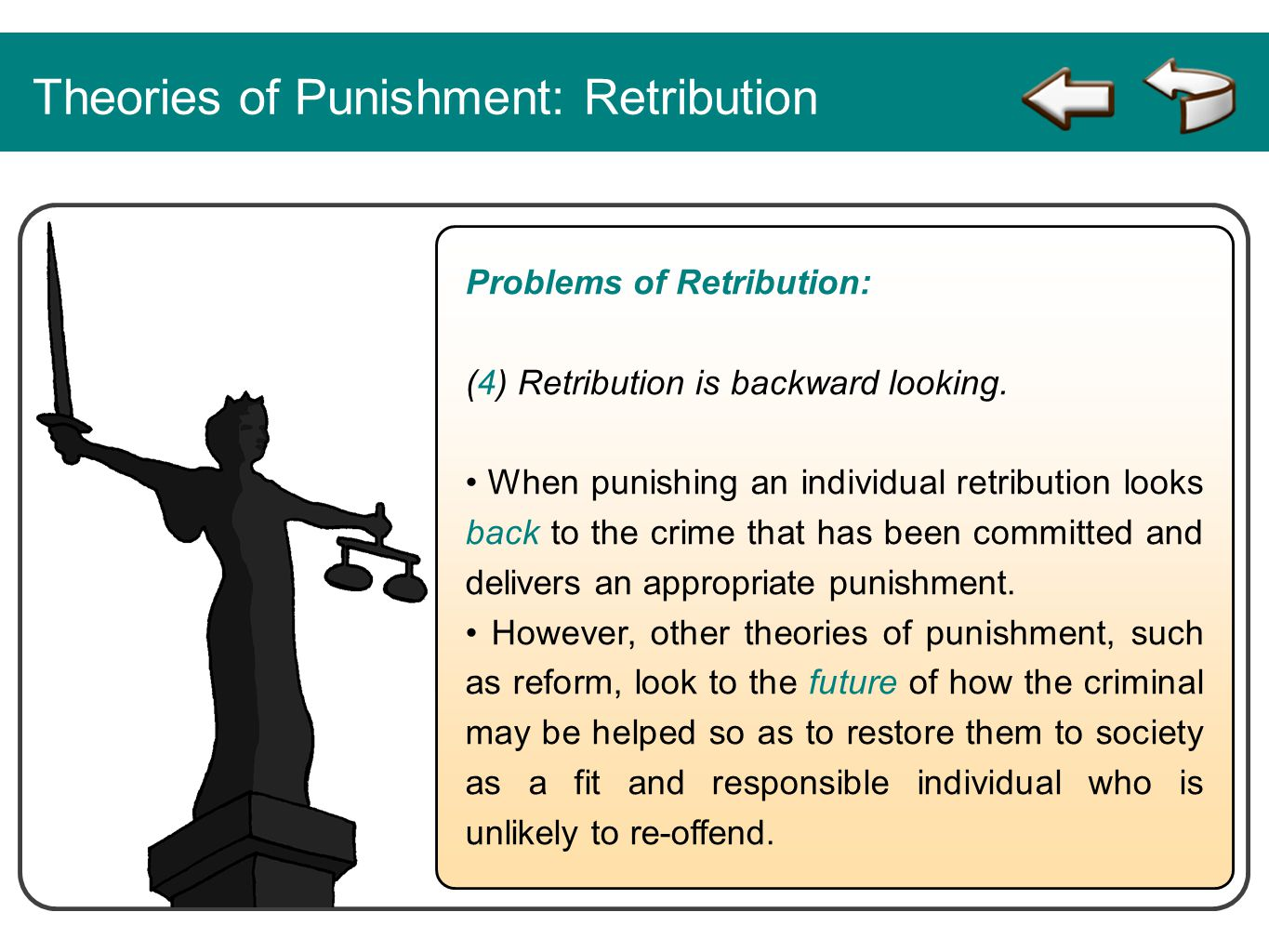 Theories of Punishment: Retribution Problems of Retribution: (4) Retribution is backward looking. When punishing an individual retribution looks back