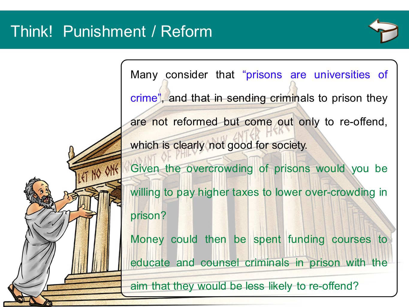 """Think! Punishment / Reform Many consider that """"prisons are universities of crime"""", and that in sending criminals to prison they are not reformed but c"""
