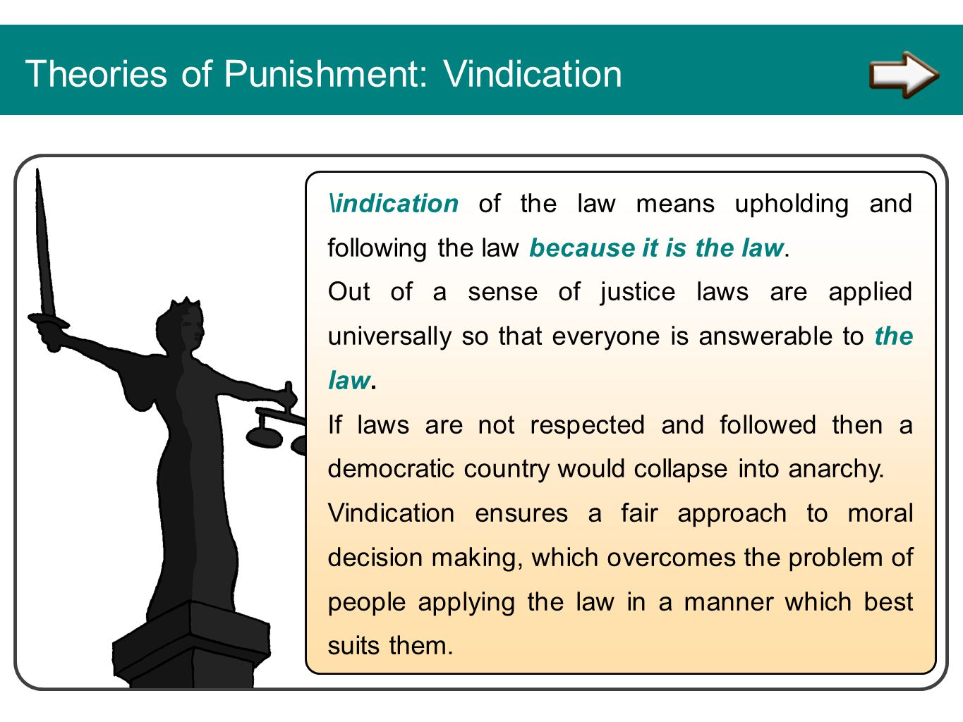 Theories of Punishment: Vindication \indication of the law means upholding and following the law because it is the law. Out of a sense of justice laws