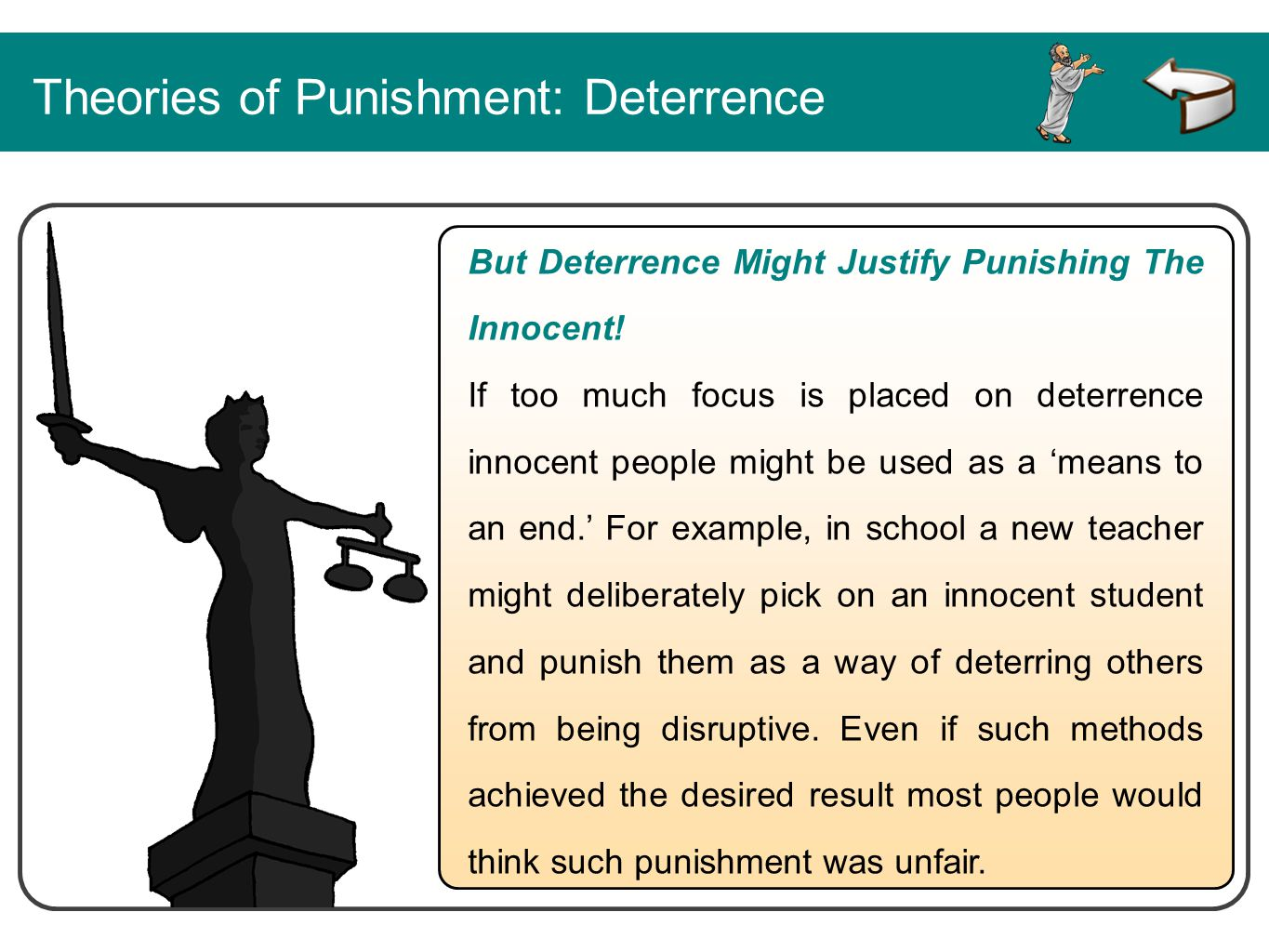Theories of Punishment: Deterrence But Deterrence Might Justify Punishing The Innocent! If too much focus is placed on deterrence innocent people migh