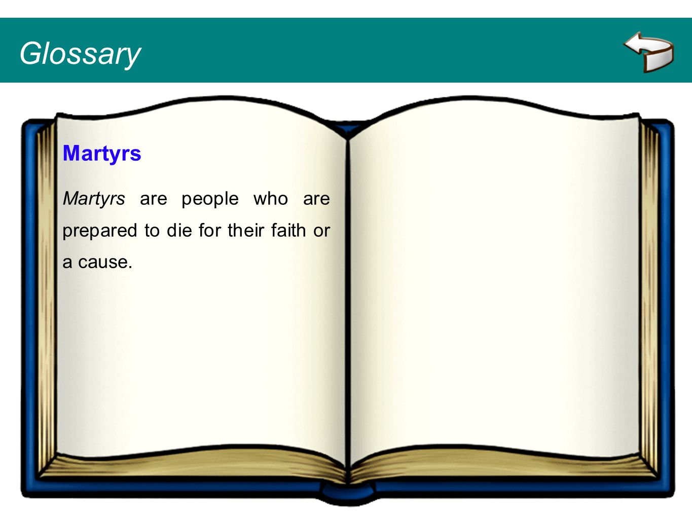 Glossary Martyrs Martyrs are people who are prepared to die for their faith or a cause.