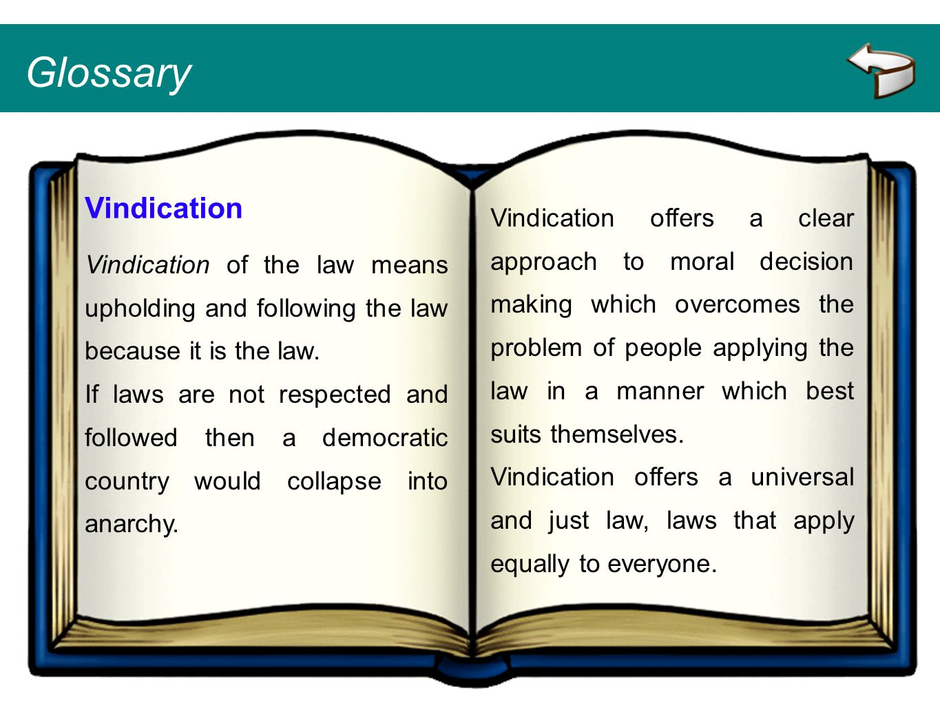 Glossary Vindication Vindication of the law means upholding and following the law because it is the law. If laws are not respected and followed then a