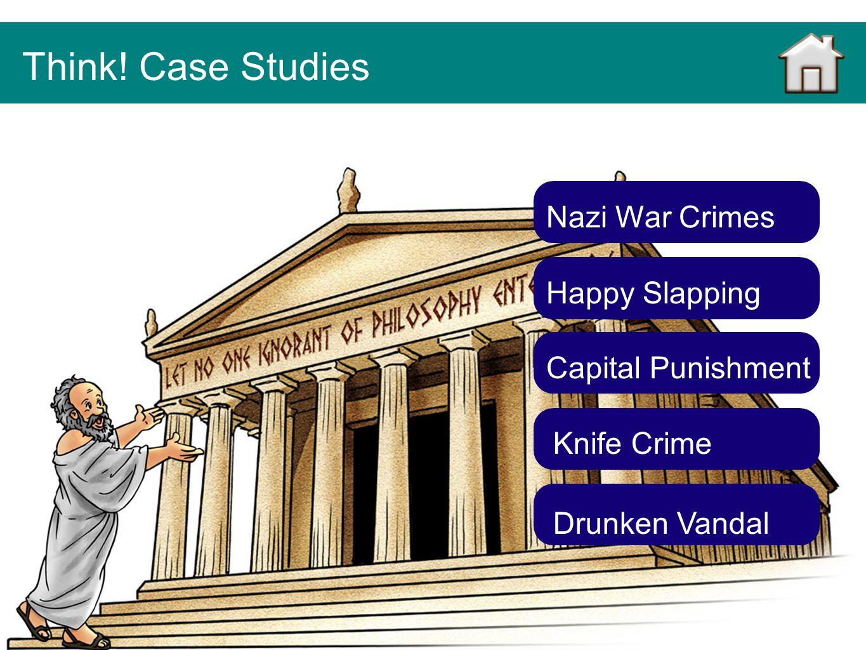 Happy Slapping Knife Crime Drunken Vandal Capital Punishment Nazi War Crimes Think! Case Studies