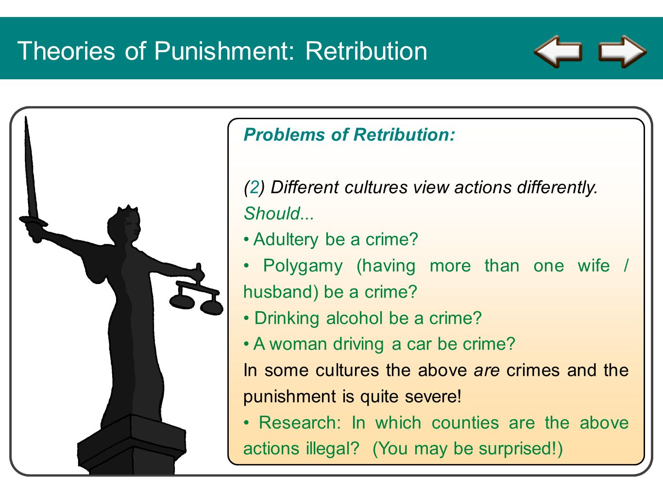 Theories of Punishment: Retribution Problems of Retribution: (2) Different cultures view actions differently. Should... Adultery be a crime? Polygamy