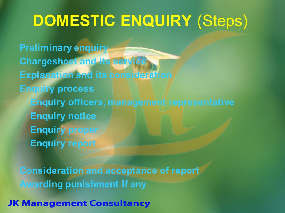 DOMESTIC ENQUIRY (Steps) Preliminary enquiry Chargesheet and its service Explanation and its consideration Enquiry process Enquiry officers, managemen
