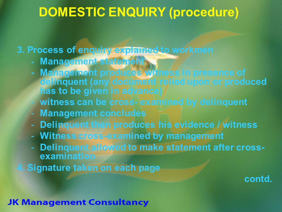 DOMESTIC ENQUIRY (procedure) 3. Process of enquiry explained to workmen - Management statement -Management produces witness in presence of delinquent