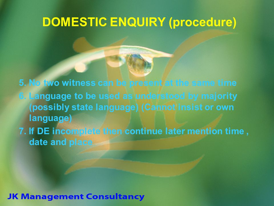 DOMESTIC ENQUIRY (procedure) 5. No two witness can be present at the same time 6. Language to be used as understood by majority (possibly state langua