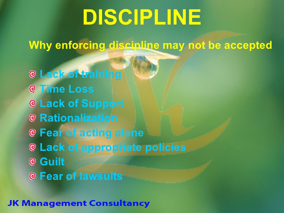 DISCIPLINE Why enforcing discipline may not be accepted Lack of training Time Loss Lack of Support Rationalization Fear of acting alone Lack of approp