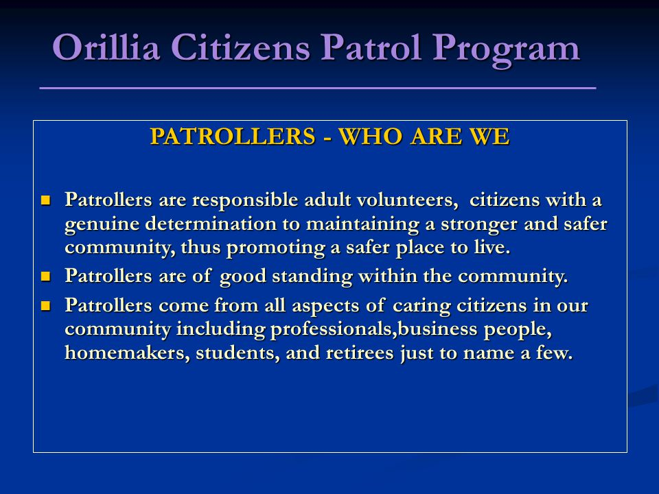 PATROLLERS - WHO ARE WE Patrollers are responsible adult volunteers, citizens with a genuine determination to maintaining a stronger and safer communi
