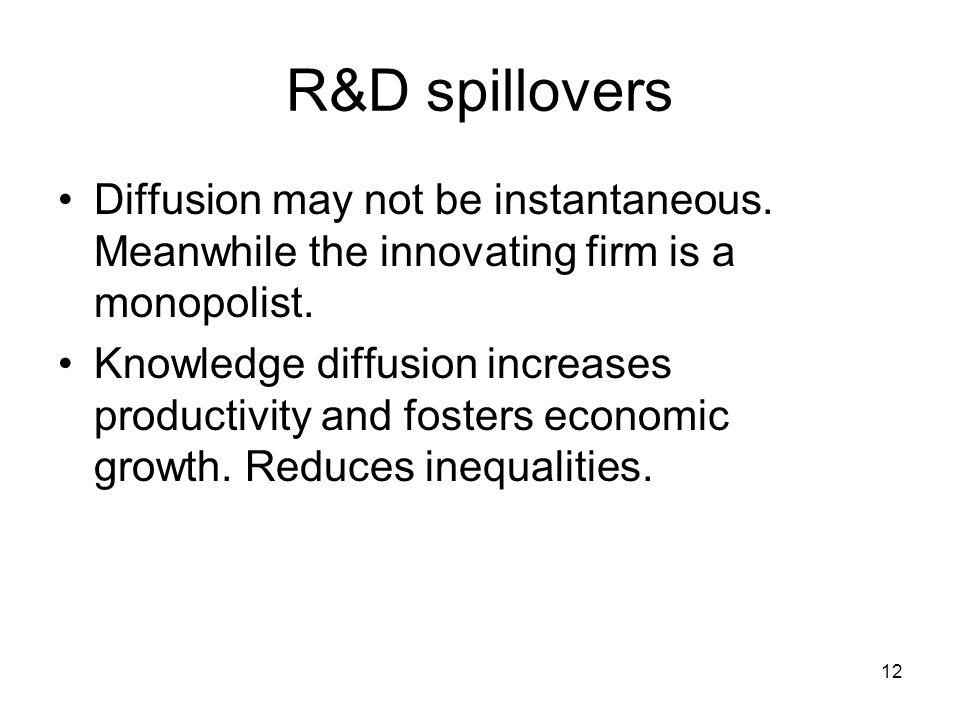 12 R&D spillovers Diffusion may not be instantaneous.