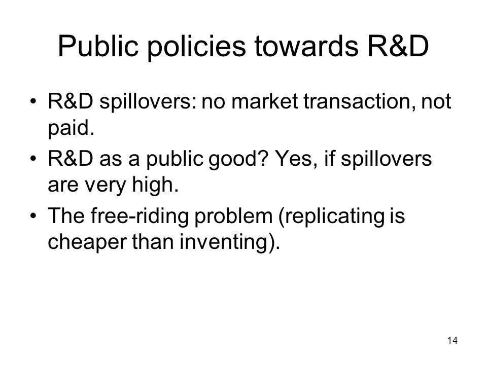 14 Public policies towards R&D R&D spillovers: no market transaction, not paid.