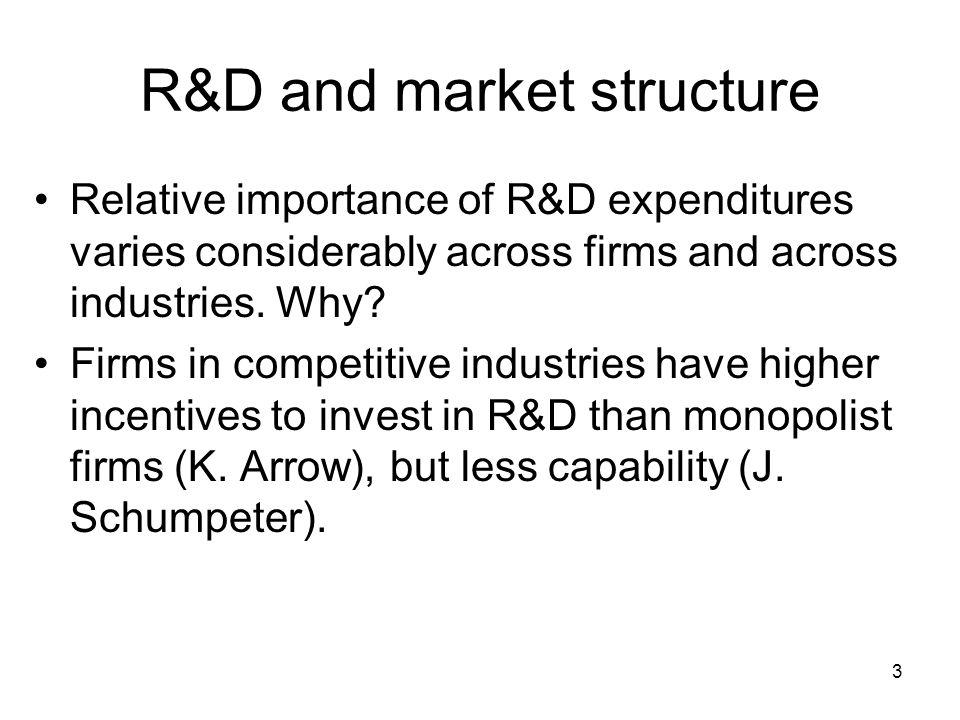 3 R&D and market structure Relative importance of R&D expenditures varies considerably across firms and across industries.