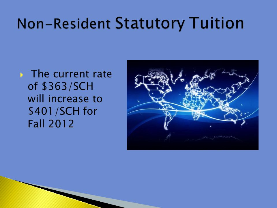  The current rate of $363/SCH will increase to $401/SCH for Fall 2012