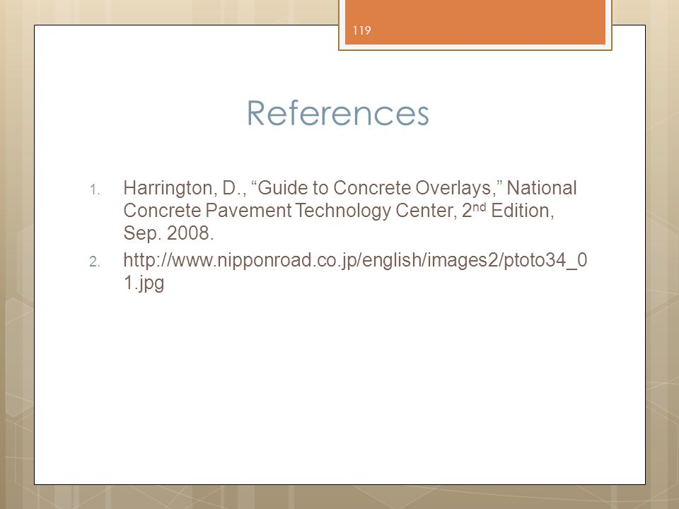 "References 1. Harrington, D., ""Guide to Concrete Overlays,"" National Concrete Pavement Technology Center, 2 nd Edition, Sep. 2008. 2. http://www.nippo"