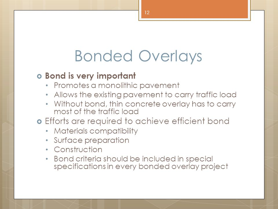 Bonded Overlays  Bond is very important Promotes a monolithic pavement Allows the existing pavement to carry traffic load Without bond, thin concrete
