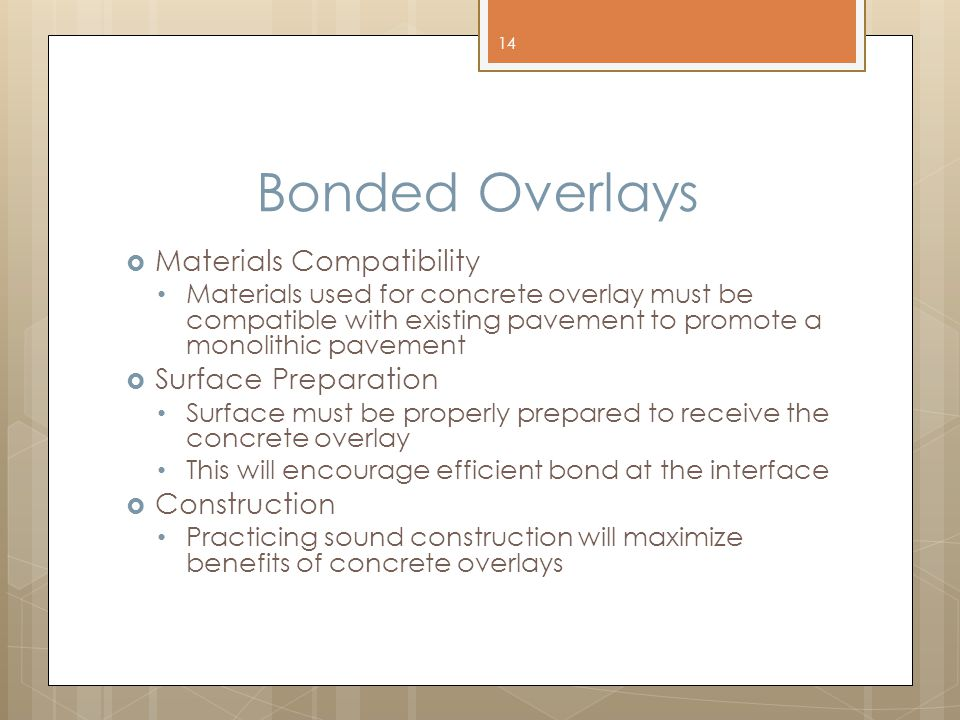 Bonded Overlays  Materials Compatibility Materials used for concrete overlay must be compatible with existing pavement to promote a monolithic paveme