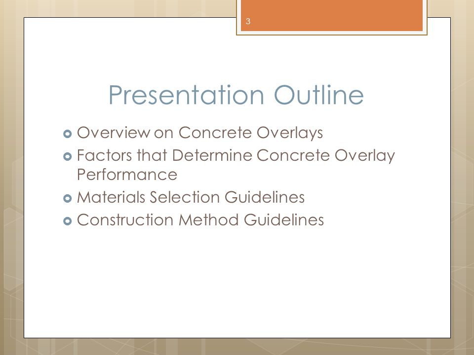 Presentation Outline  Overview on Concrete Overlays  Factors that Determine Concrete Overlay Performance  Materials Selection Guidelines  Construc