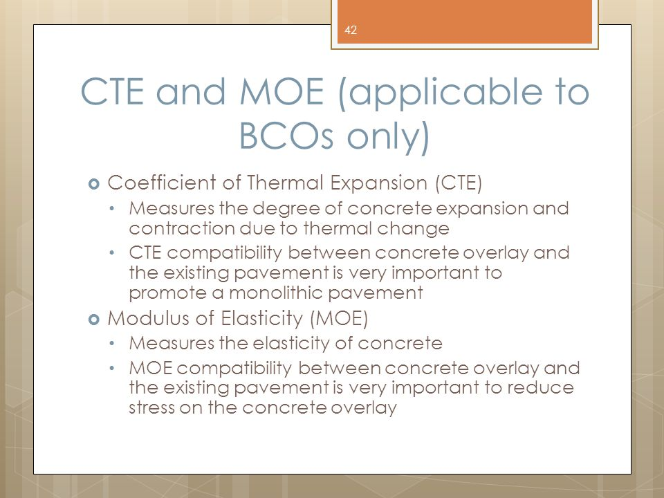 CTE and MOE (applicable to BCOs only)  Coefficient of Thermal Expansion (CTE) Measures the degree of concrete expansion and contraction due to therma