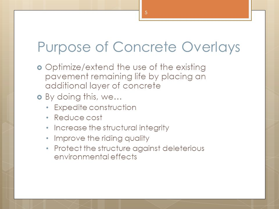 Purpose of Concrete Overlays  Optimize/extend the use of the existing pavement remaining life by placing an additional layer of concrete  By doing this, we… Expedite construction Reduce cost Increase the structural integrity Improve the riding quality Protect the structure against deleterious environmental effects 5