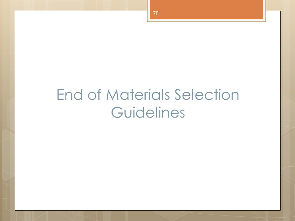 End of Materials Selection Guidelines 78