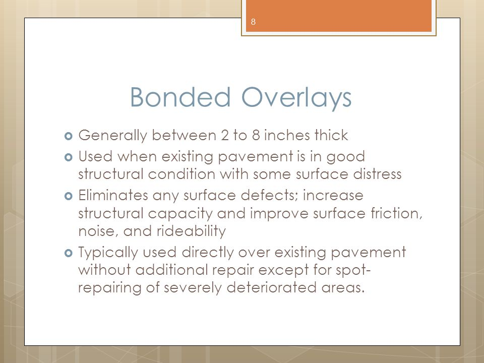Bonded Overlays  Generally between 2 to 8 inches thick  Used when existing pavement is in good structural condition with some surface distress  Eli