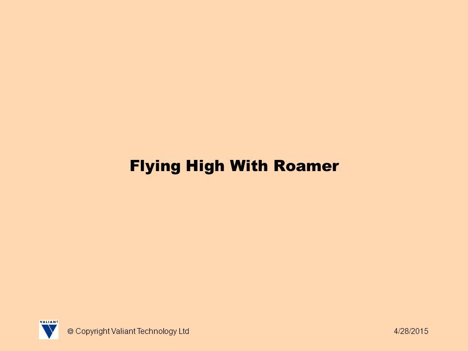 4/28/2015  Copyright Valiant Technology Ltd Flying High With Roamer