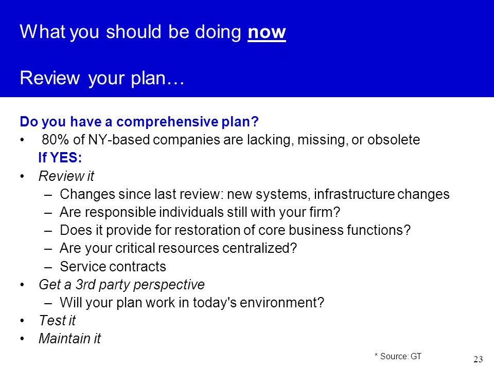23 What you should be doing now Review your plan… Do you have a comprehensive plan.