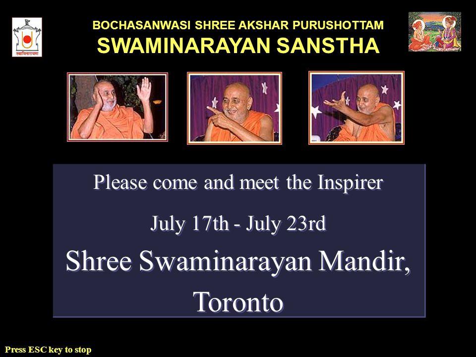 BOCHASANWASI SHREE AKSHAR PURUSHOTTAM SWAMINARAYAN SANSTHA Press ESC key to stop Please come and meet the Inspirer July 17th - July 23rd Shree Swaminarayan Mandir, Toronto Please come and meet the Inspirer July 17th - July 23rd Shree Swaminarayan Mandir, Toronto