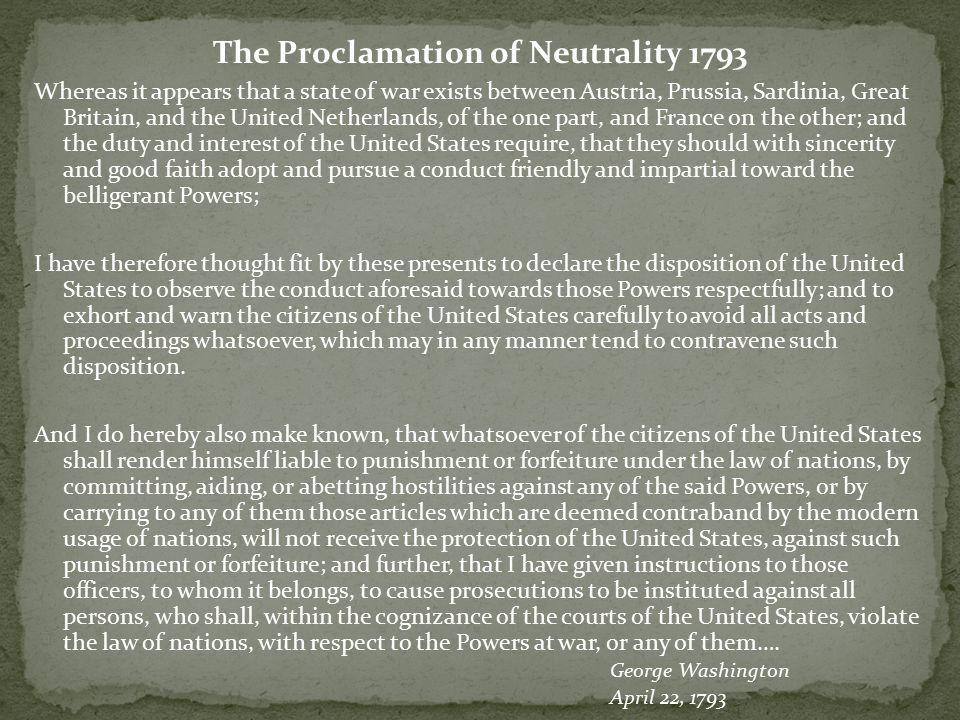 The Proclamation of Neutrality 1793 Whereas it appears that a state of war exists between Austria, Prussia, Sardinia, Great Britain, and the United Ne