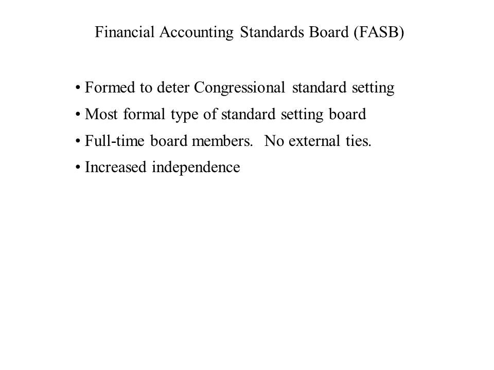 Standard Setting Process (Making GAAP) Board addresses topics in meetings Research on the topic is conducted and summarized in discussion memorandum There is a public hearing on the topic An exposure draft is written and displayed.