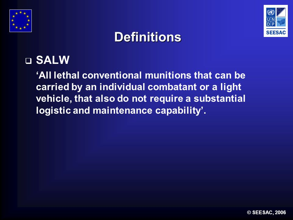 © SEESAC, 2006 Definitions  SALW Control 'Those activities, which, together, aim to reduce the social, economic and environmental impact of uncontrolled SALW proliferation and possession'.
