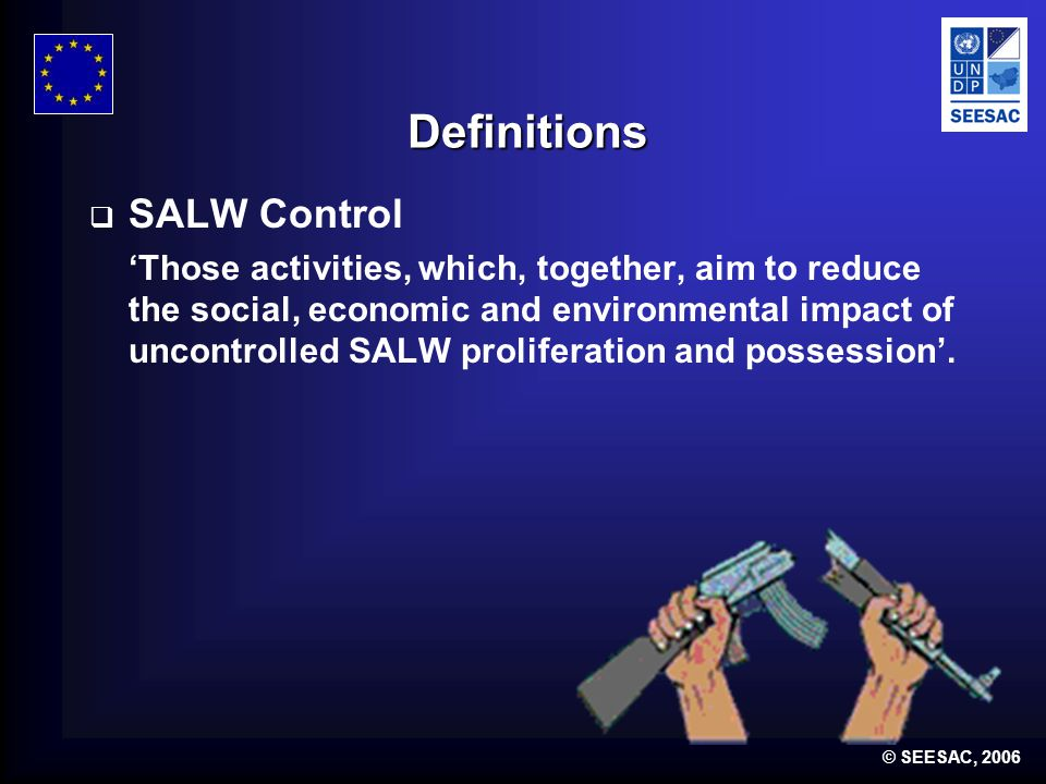 © SEESAC, 2006 SALW and Violent Crime  Availability of SALW fuels criminal groups.