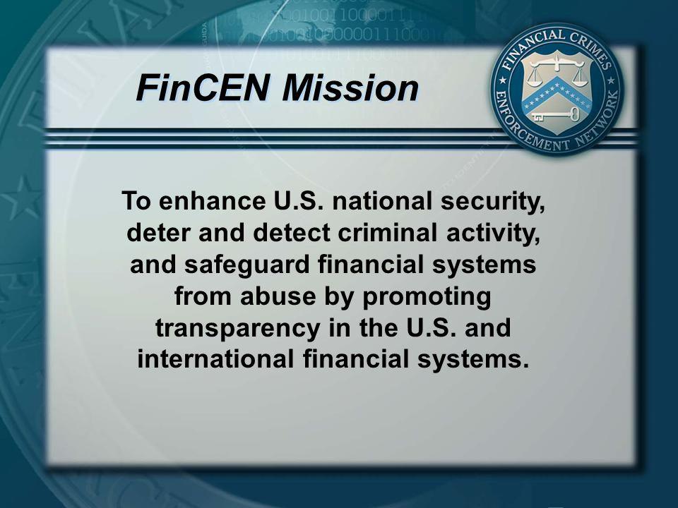 FinCEN Mission To enhance U.S.