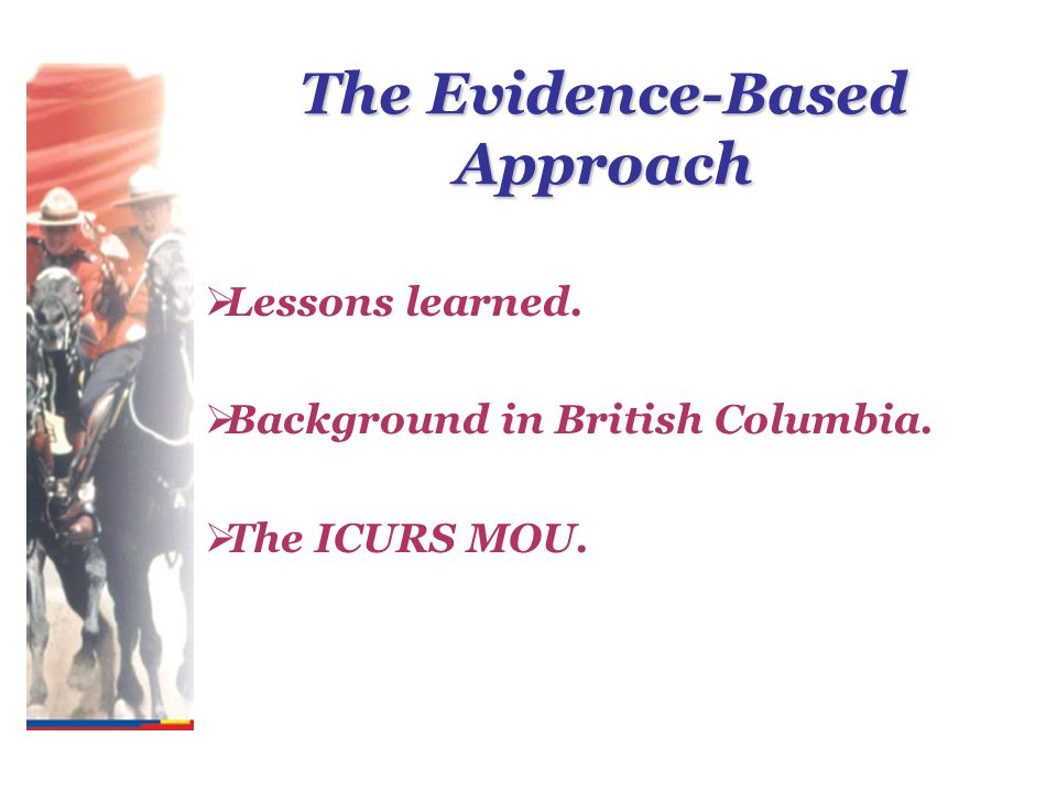 The Evidence-Based Approach  Lessons learned.  Background in British Columbia.  The ICURS MOU.