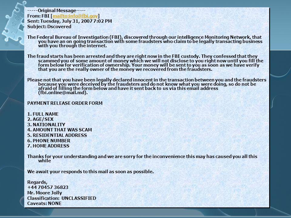 -----Original Message----- From: FBI [mailto:info@fbi.gov]mailto:info@fbi.gov Sent: Tuesday, July 31, 2007 7:02 PM Subject: Dscovered The Federal Bure