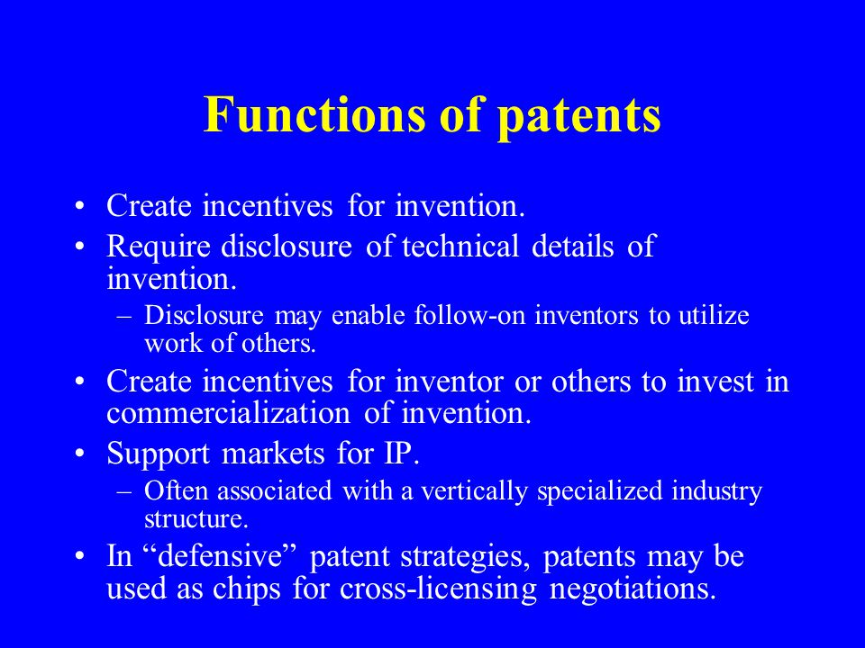 Functions of patents Create incentives for invention.
