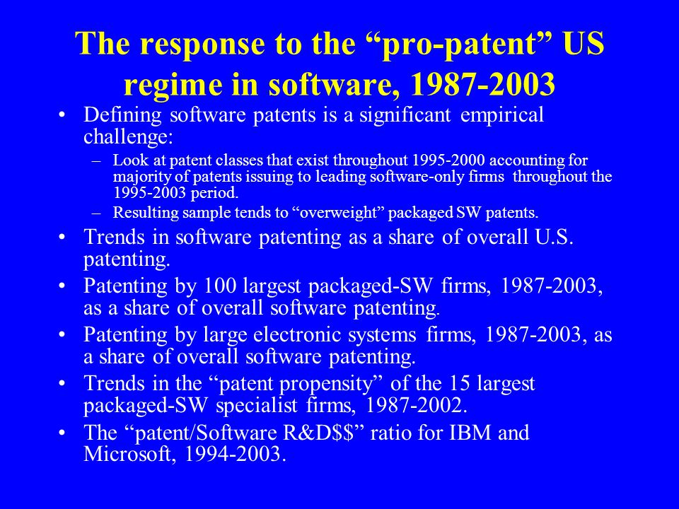 The response to the pro-patent US regime in software, 1987-2003 Defining software patents is a significant empirical challenge: –Look at patent classes that exist throughout 1995-2000 accounting for majority of patents issuing to leading software-only firms throughout the 1995-2003 period.