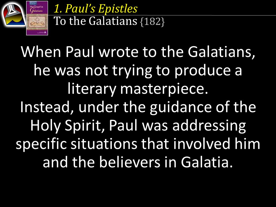 When Paul wrote to the Galatians, he was not trying to produce a literary masterpiece. Instead, under the guidance of the Holy Spirit, Paul was addres