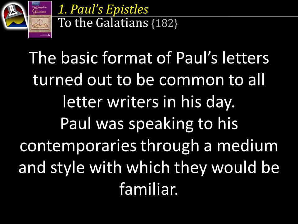 The basic format of Paul's letters turned out to be common to all letter writers in his day. Paul was speaking to his contemporaries through a medium